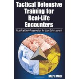 Tactical Defensive Training For Real-life Encounters: Practical Self-Preservation for Law Enforcement (Paperback)
