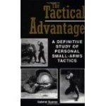The Tactical Advantage: A Definitive Study of Personal Small-Arms Tactics (Paperback)
